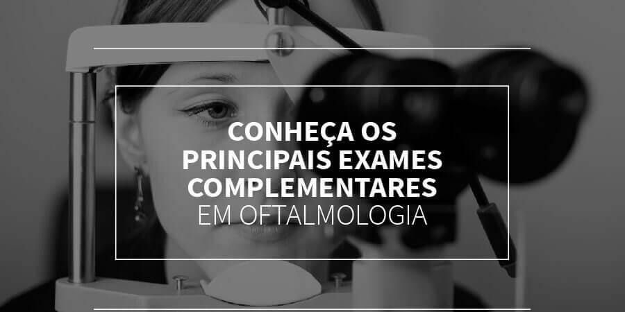 Conheça os principais exames complementares em oftamologia