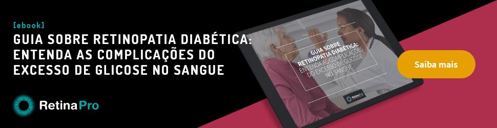 Guia sobre Retinopatia Diabética: entenda as complicações do excesso de glicose no sangue
